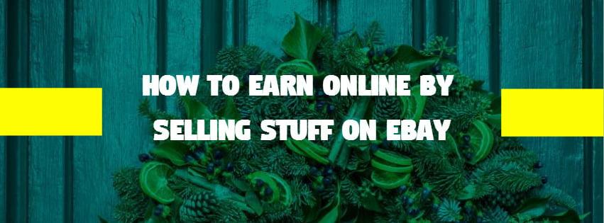 Earn online by selling stuff on Ebay