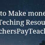 Make money by selling teaching resources on TeachersPayTeachers