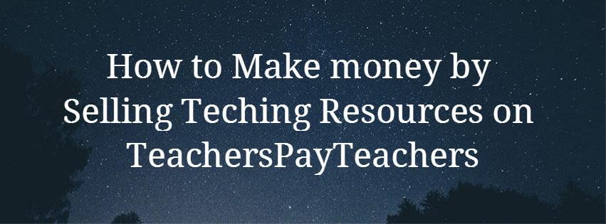 Make money by selling teaching resources on TeachersPayTeachers