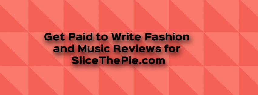 Write Fashion and Music Reviews for SlicethePie and get Paid