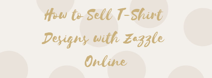 How to sell t shirt designs and arts online with zazzle for How to design and sell t shirts