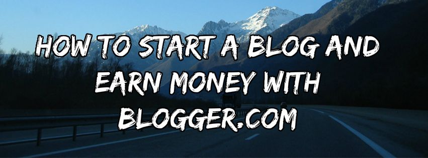 How to start a blog and earn money with Blogger