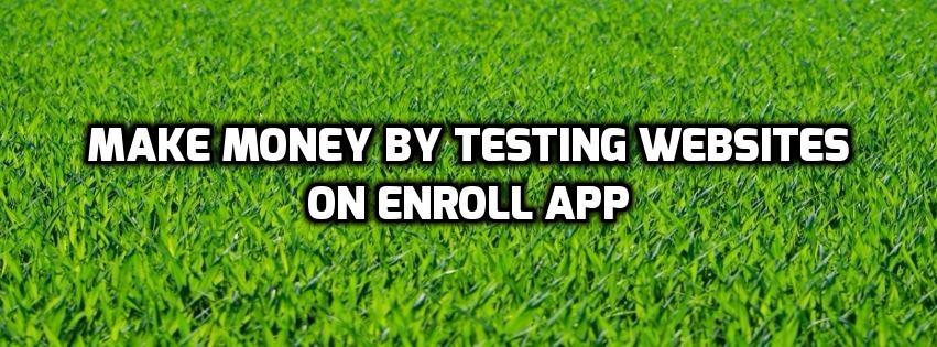 Make money by testing websites enroll app