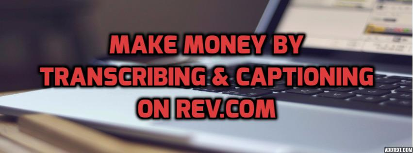 make money by transcribing & captioning rev.com