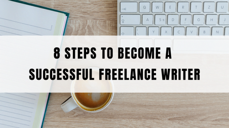 8 Steps to becoming a Successful Freelance Writer