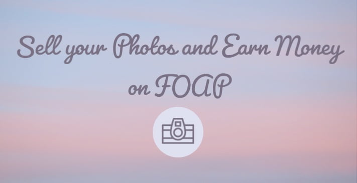 Sell Photos and Foap and Earn Money