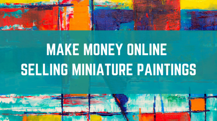 Make Money Selling Miniature Paintings